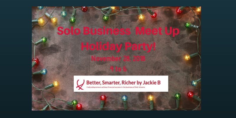 Solo Business Meet Up Holiday Party by Jackie B. Peterson of Better, Smarter, Richer
