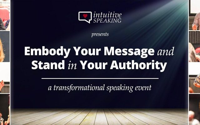 Intuitive Speaking: Embody Your Message & Stand in Your Authority