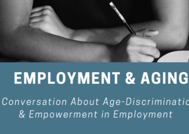 Employment & Aging – A Conversation About Age-Discrimination & Empowerment in Employment