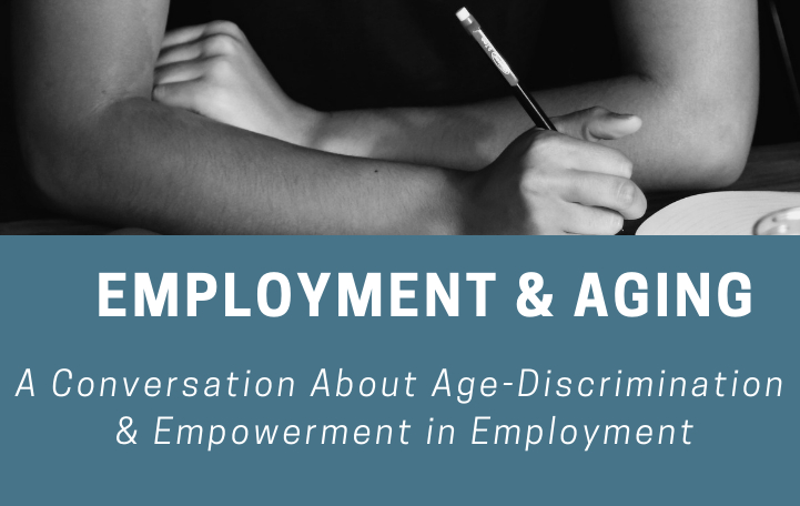Employment & Aging - A Conversation About Age-Discrimination & Empowerment in Employment